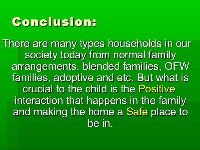 Conclusion:Conclusion: There are many types households in ourThere are many types households in our society today from nor...