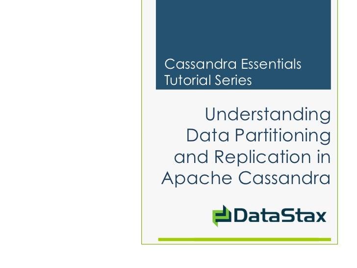 Cassandra EssentialsTutorial Series    Understanding  Data Partitioning and Replication inApache Cassandra