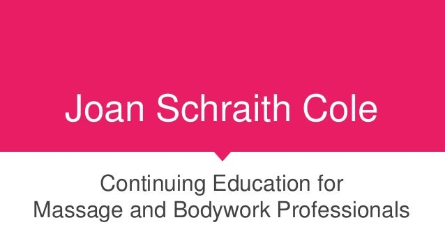 Joan Schraith Cole Continuing Education for Massage and Bodywork Professionals