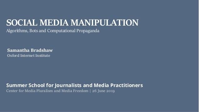 SOCIAL MEDIA MANIPULATION Center for Media Pluralism and Media Freedom | 26 June 2019 Samantha Bradshaw Oxford Internet In...