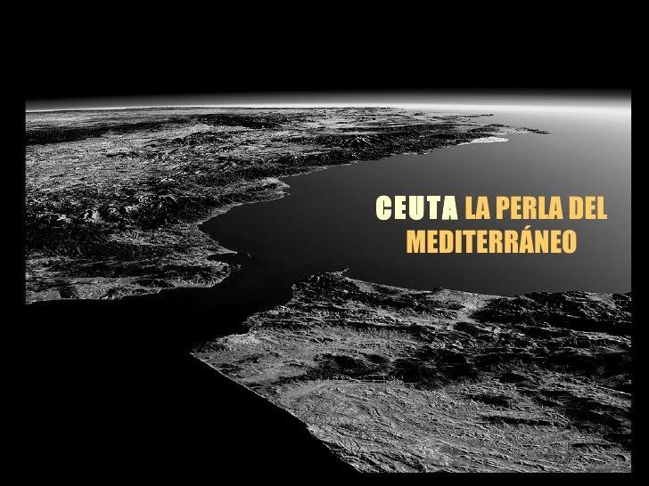 CEUTA   LA PERLA DEL MEDITERRÁNEO