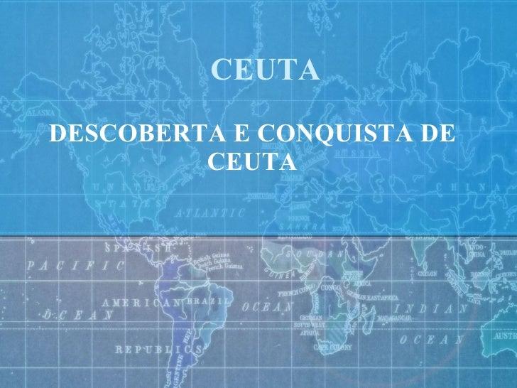 CEUTA DESCOBERTA E CONQUISTA DE CEUTA