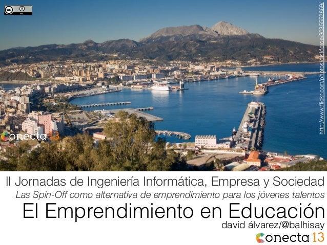 El Emprendimiento en Educacióndavid álvarez/@balhisayhttp://www.flickr.com/photos/diskforce/3035552869/II Jornadas de Ingen...