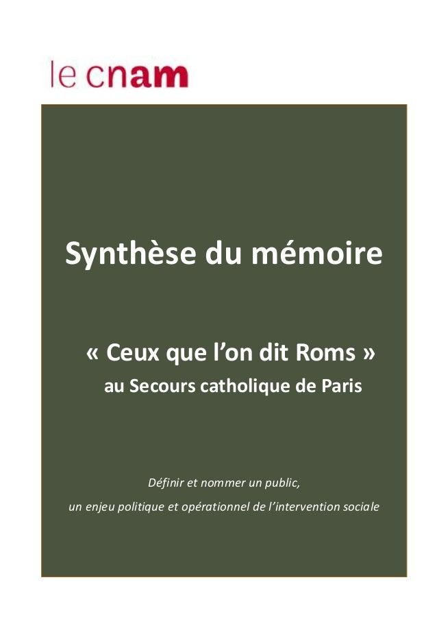 Synthèse du mémoire « Ceux que l'on dit Roms » au Secours catholique de Paris Définir et nommer un public, un enjeu politi...