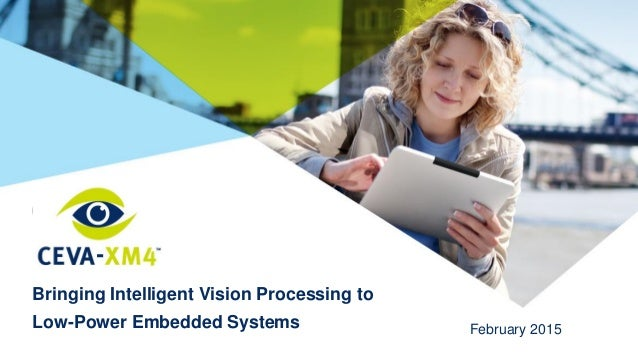 Bringing Intelligent Vision Processing to Low-Power Embedded Systems February 2015