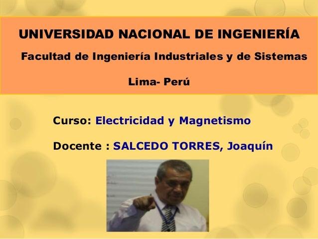 Curso: Electricidad y MagnetismoDocente : SALCEDO TORRES, JoaquínUNIVERSIDAD NACIONAL DE INGENIERÍAFacultad de Ingeniería ...