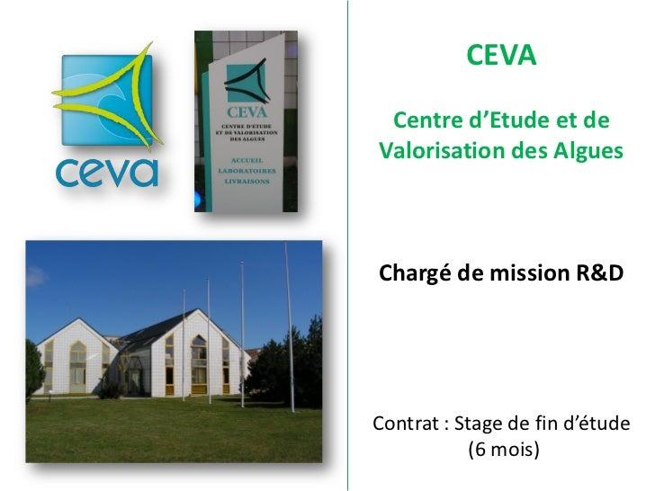 CEVA Centre d'Etude et deValorisation des AlguesChargé de mission R&DContrat : Stage de fin d'étude            (6 mois)