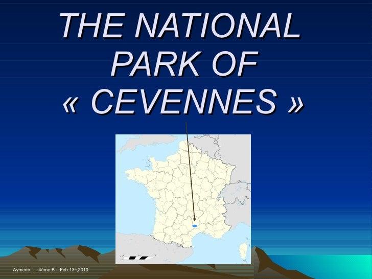 THE NATIONAL  PARK OF «CEVENNES» Aymeric  – 4ème B – Feb.13 th ,2010