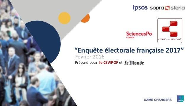 """1 Préparé pour """"Enquête électorale française 2017"""" le CEVIPOF et Février 2016"""