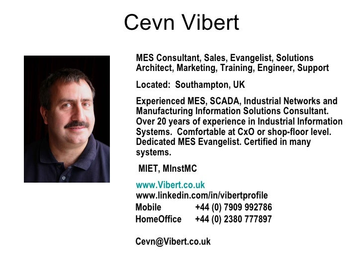 Cevn Vibert MES Consultant, Sales, Evangelist, Solutions Architect, Marketing, Training, Engineer, Support Located:  South...