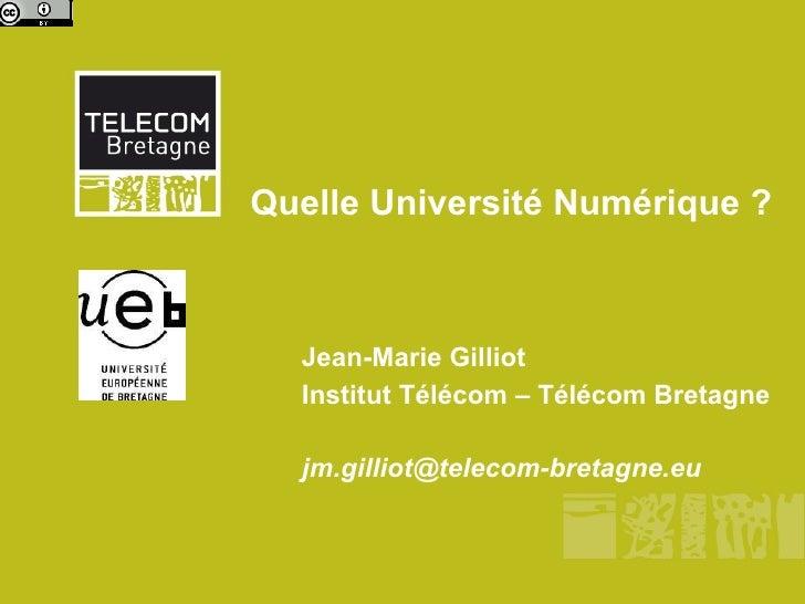 Quelle Université Numérique ?  Jean-Marie Gilliot Institut Télécom – Télécom Bretagne [email_address]