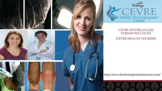 CEVRE ESTETIK SAGLIK TURIZM HIZ.LTD.STI (CEVRE HEALTH TOURISM) http://www.hairtransplantationcevre.com/