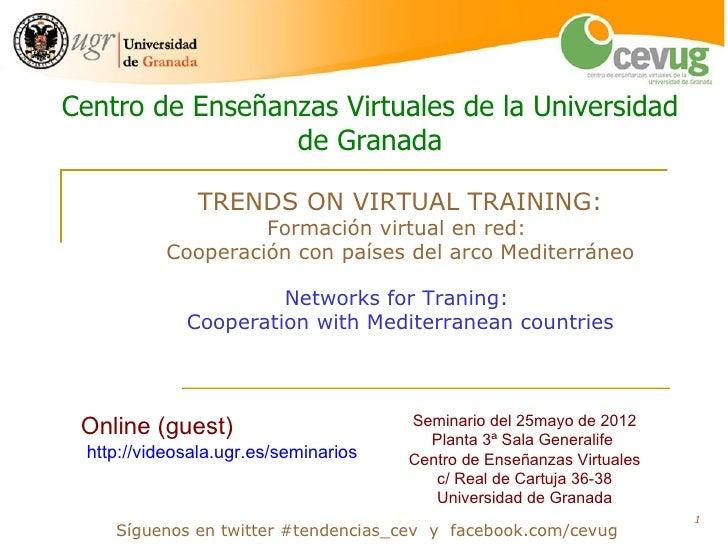 Centro de Enseñanzas Virtuales de la Universidad                 de Granada              TRENDS ON VIRTUAL TRAINING:      ...
