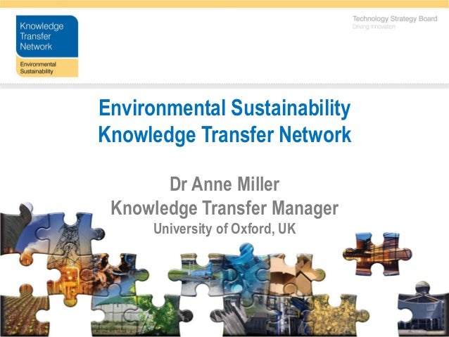Environmental SustainabilityKnowledge Transfer Network       Dr Anne Miller Knowledge Transfer Manager      University of ...