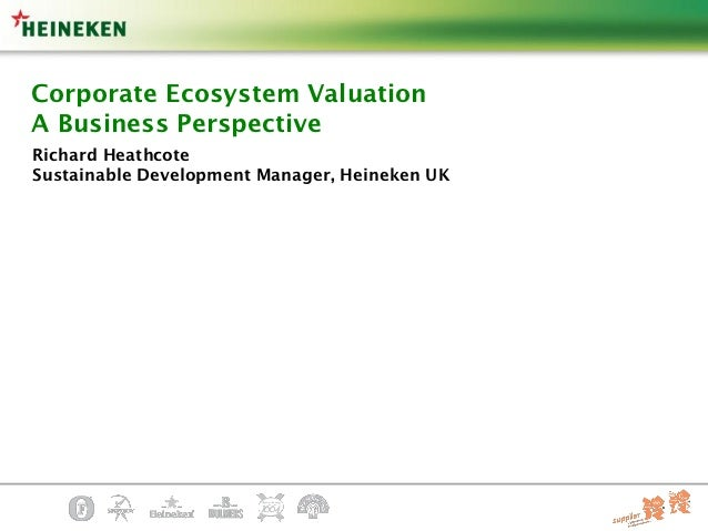 Corporate Ecosystem ValuationA Business PerspectiveRichard HeathcoteSustainable Development Manager, Heineken UK