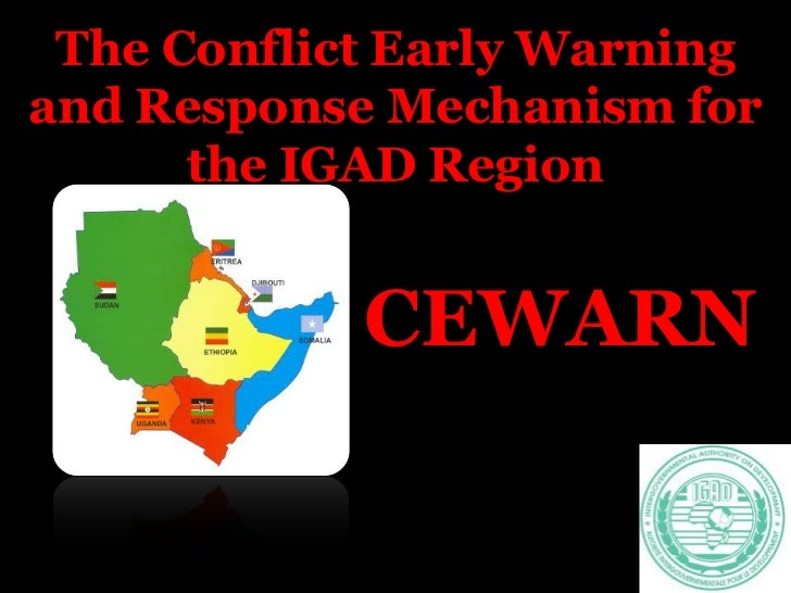 The Conflict Early Warning and Response Mechanism for the IGAD Region<br />CEWARN <br />
