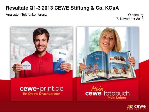 Resultate Q1-3 2013 CEWE Stiftung & Co. KGaA Analysten-Telefonkonferenz Oldenburg 7. November 2013
