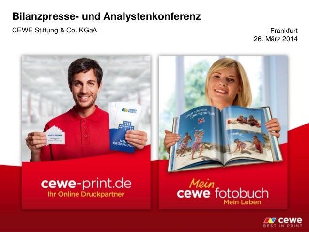 Bilanzpresse- und Analystenkonferenz CEWE Stiftung & Co. KGaA Frankfurt 26. März 2014