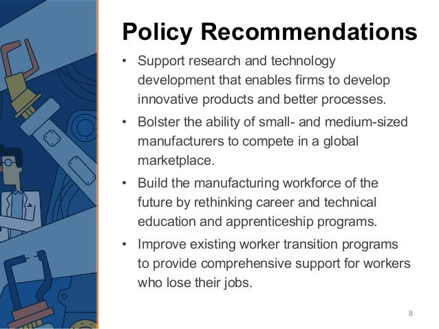 Policy Recommendations • Support research and technology development that enables firms to develop innovative products and...