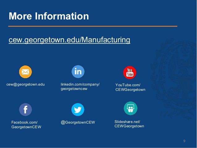 9 cew.georgetown.edu/Manufacturing More Information cew@georgetown.edu Facebook.com/ GeorgetownCEW linkedin.com/company/ g...