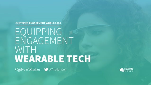 CUSTOMER ENGAGEMENT WORLD 2014  EQUIPPING  ENGAGEMENT  WITH  WEARABLE TECH  @TheMattDoh