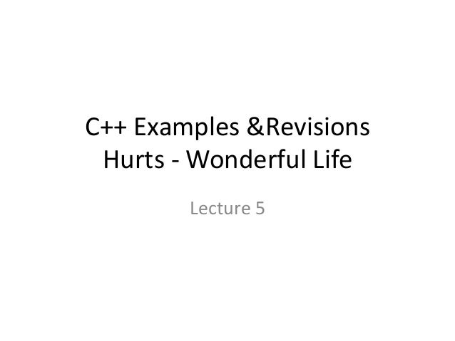 C++ Examples &Revisions Hurts - Wonderful Life Lecture 5