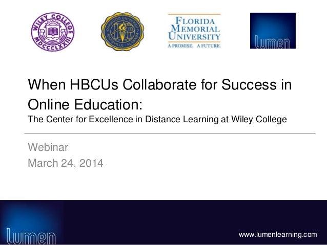 www.lumenlearning.com When HBCUs Collaborate for Success in Online Education: The Center for Excellence in Distance Learni...