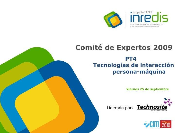 Comité de Expertos 2009<br />          PT4<br />             Tecnologías de interacción <br />                   persona...