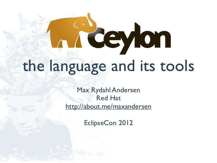 the language and its tools          Max Rydahl Andersen                 Red Hat      http://about.me/maxandersen          ...
