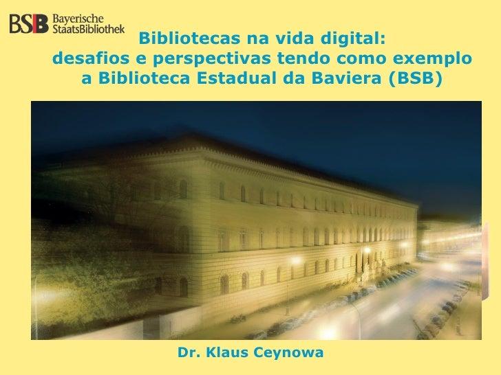 Bibliotecas na vida digital: desafios e perspectivas tendo como exemplo    a Biblioteca Estadual da Baviera (BSB)         ...