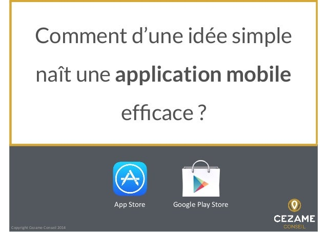 Comment d'une idée simple naît une application mobile efficace ? App	   Store Google	   Play	   Store Copyright	   Cezame	 ...