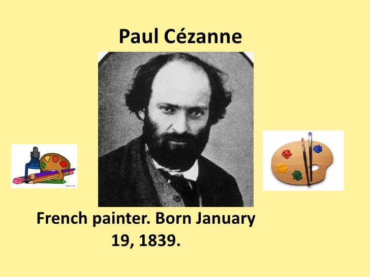 Paul CézanneFrench painter. Born January         19, 1839.