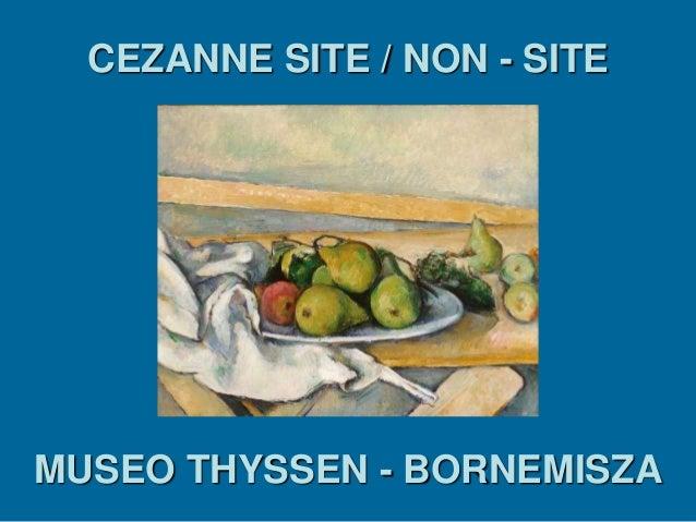 CEZANNE SITE / NON - SITE MUSEO THYSSEN - BORNEMISZA