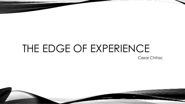 THE EDGE OF EXPERIENCE Cezar Chitac