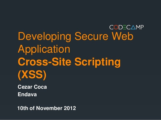 Developing Secure WebApplicationCross-Site Scripting(XSS)Cezar CocaEndava10th of November 2012