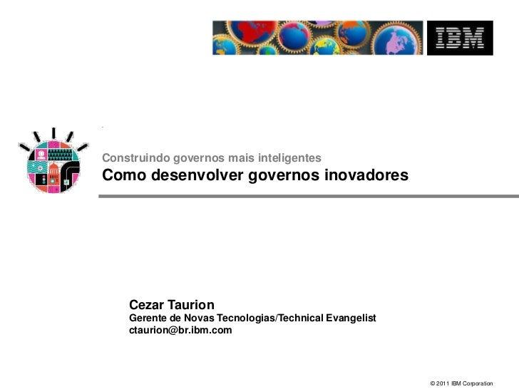 Construindo governos mais inteligentesComo desenvolver governos inovadores    Cezar Taurion    Gerente de Novas Tecnologia...