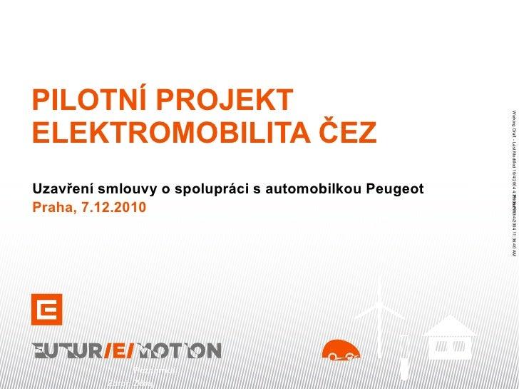 PILOTNÍ PROJEKT ELEKTROMOBILITA ČEZ  Uzavření smlouvy o spolupráci s automobilkou Peugeot Praha, 7.12.2010