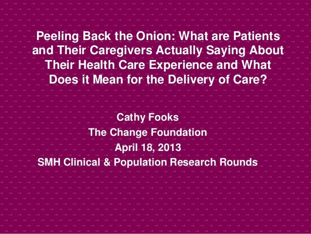 Peeling Back the Onion: What are Patientsand Their Caregivers Actually Saying AboutTheir Health Care Experience and WhatDo...