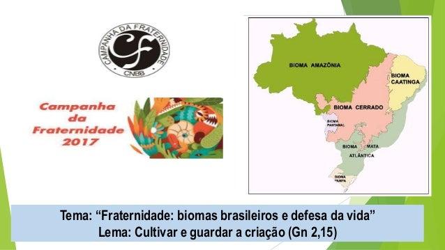 """Tema: """"Fraternidade: biomas brasileiros e defesa da vida"""" Lema: Cultivar e guardar a criação (Gn 2,15)"""