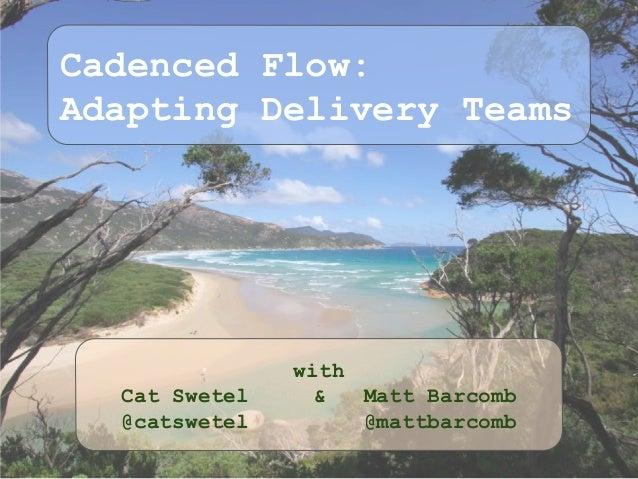 Cadenced Flow: Adapting Delivery Teams with Cat Swetel & Matt Barcomb @catswetel @mattbarcomb