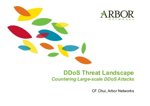 DDoS Threat Landscape Countering Large-scale DDoS Attacks CF Chui, Arbor Networks
