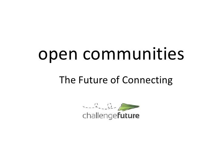 open communities<br />The Future of Connecting<br />