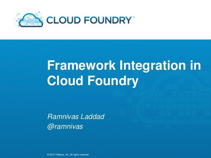 Framework Integration inCloud FoundryRamnivas Laddad@ramnivas© 2012 VMware, Inc. All rights reserved