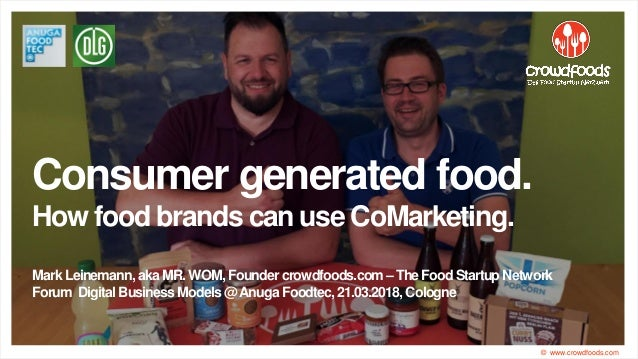 Consumer generated food. How food brands can use CoMarketing. Mark Leinemann, aka MR. WOM, Founder crowdfoods.com– The Foo...