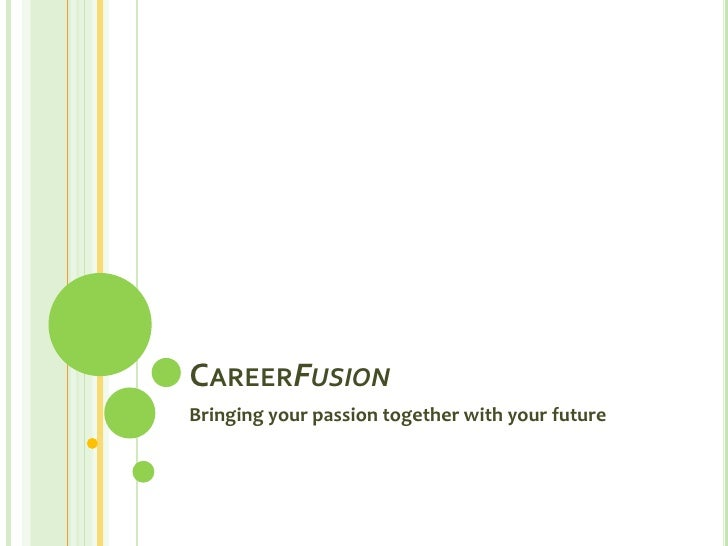 CAREERFUSION Bringing your passion together with your future