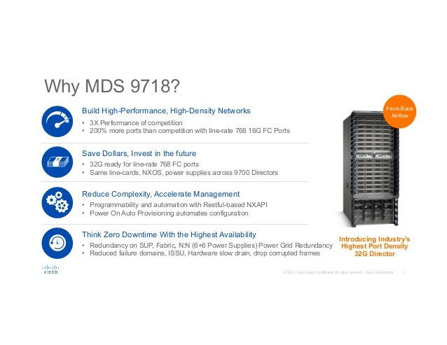 1© 2015 Cisco and/or its affiliates. All rights reserved. Cisco Confidential Why MDS 9718? Front-Back Airflow Introducing ...