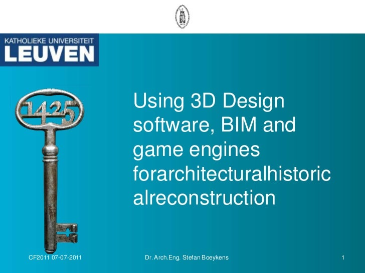 Using 3D Design software, BIM and game engines forarchitecturalhistoricalreconstruction<br />CF2011 07-07-2011<br />1<br /...