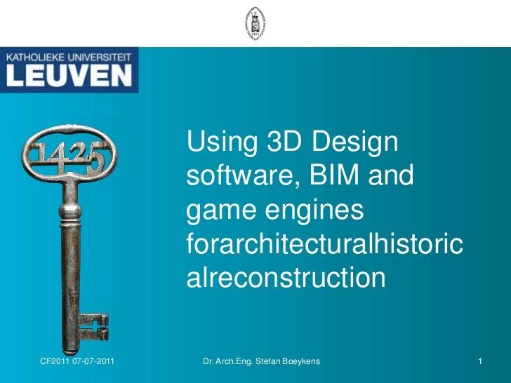 Using 3D Design software, BIM and game engines forarchitecturalhistoricalreconstruction<br />CF2011 07-07-2011<br />1<br /...