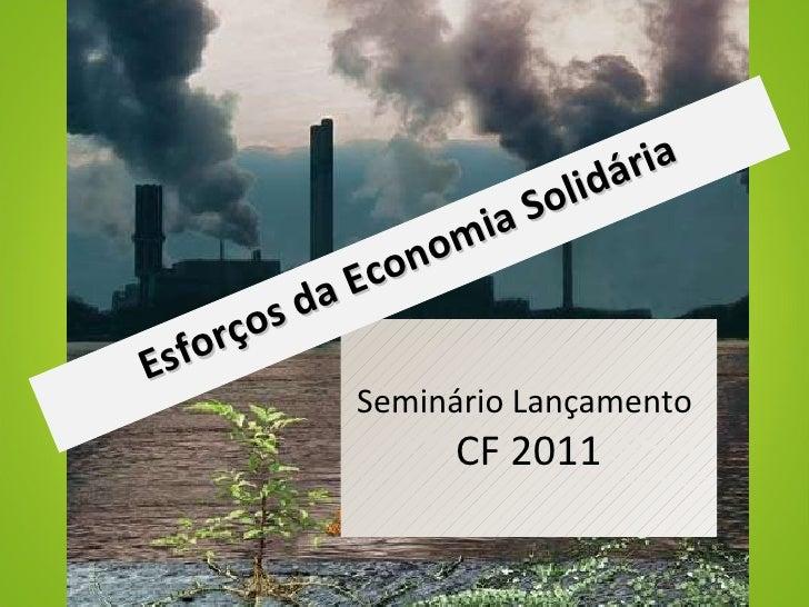 Seminário Lançamento  CF 2011 Esforços da Economia Solidária