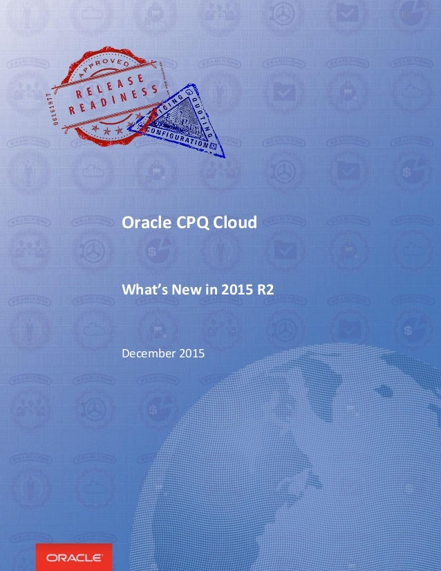 Oracle CPQ Cloud What's New in 2015 R2 December 2015